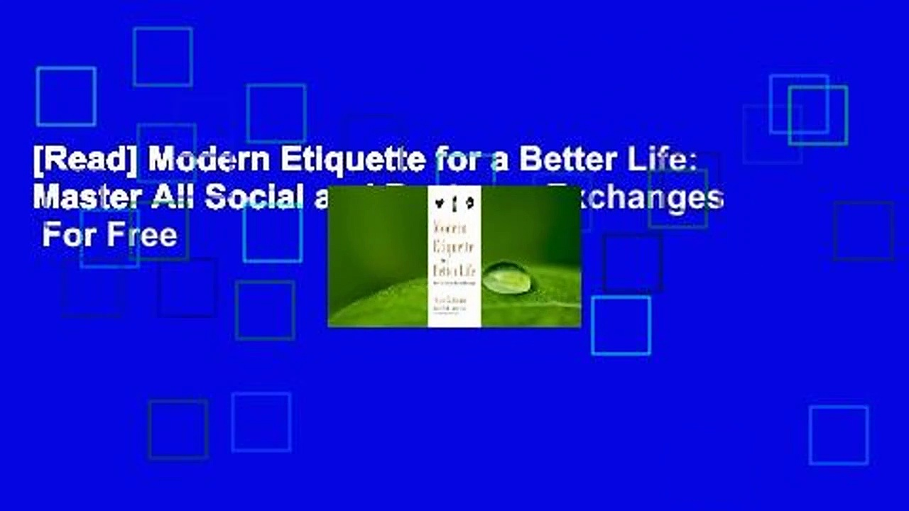 [Read] Modern Etiquette for a Better Life: Master All Social and Business Exchanges  For Free