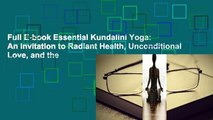 Full E-book Essential Kundalini Yoga: An Invitation to Radiant Health, Unconditional Love, and the
