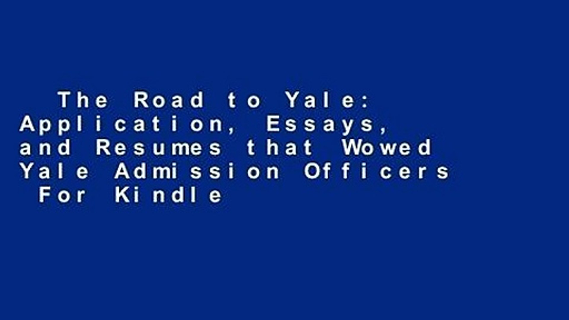 the road to yale application essays and resumes that wowed yale  the road to yale application essays and resumes that wowed yale admission  officers for kindle   video dailymotion