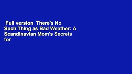 Full version  There's No Such Thing as Bad Weather: A Scandinavian Mom's Secrets for Raising