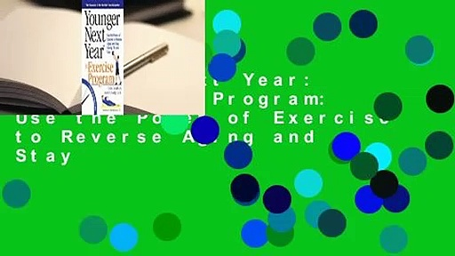 Younger Next Year: The Exercise Program: Use the Power of Exercise to Reverse Aging and Stay