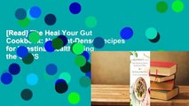 [Read] The Heal Your Gut Cookbook: Nutrient-Dense Recipes for Intestinal Health Using the GAPS