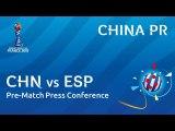 CHN v. ESP - China PR - Pre-Match Press Conference