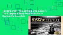 Smithsonian: Spaceflight, 2nd Edition: The Complete Story from Sputnik to Curiousity Complete