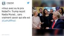 """""""Et vous avez eu le prix Nobel?"""" demande Donald Trump à Nadia Murad"""