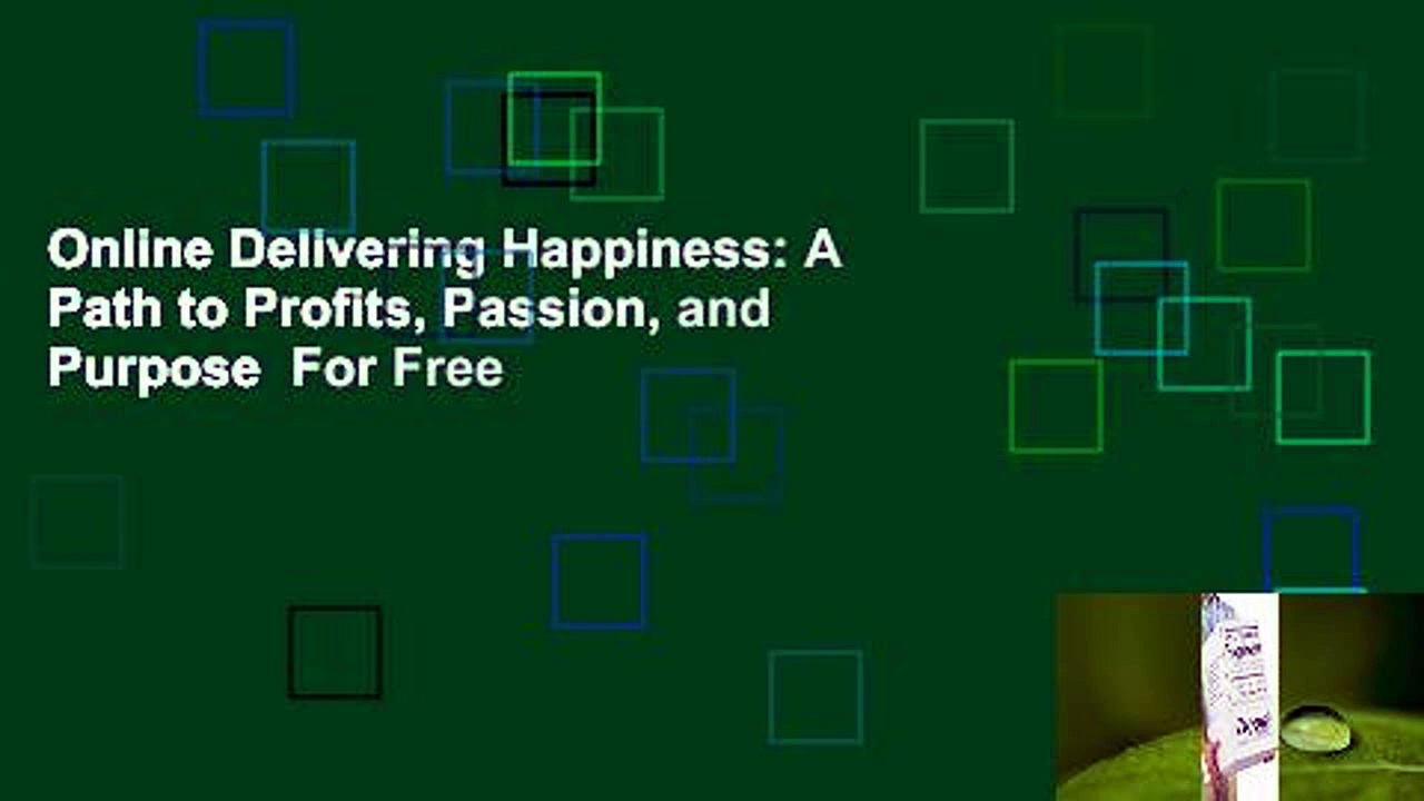 Online Delivering Happiness: A Path to Profits, Passion, and Purpose  For Free