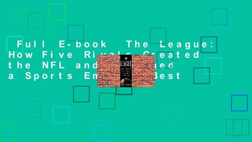 Full E-book  The League: How Five Rivals Created the NFL and Launched a Sports Empire  Best