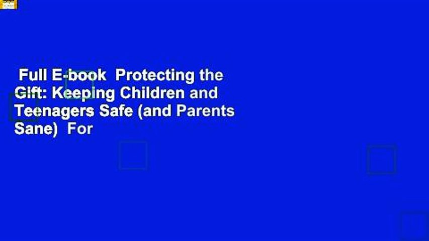 Full E-book  Protecting the Gift: Keeping Children and Teenagers Safe (and Parents Sane)  For