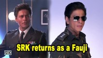 SRK returns as a Fauji