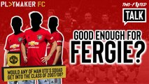 Two-Footed Talk | Would any current Man Utd players get into Fergie's class of 2007/08?