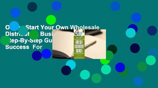 Online Start Your Own Wholesale Distribution Business: Your Step-By-Step Guide to Success  For