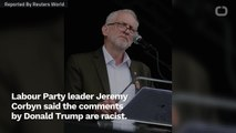 Jeremy Corbyn Calls Remarks By Trump Racist