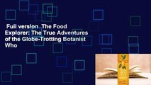Full version  The Food Explorer: The True Adventures of the Globe-Trotting Botanist Who
