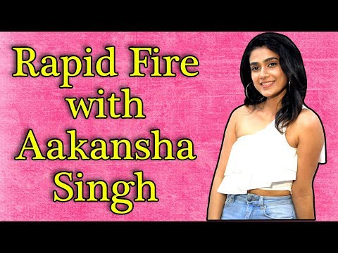 Exclusive: Rapid Fire with Aakansha Singh