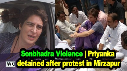 Sonbhadra Violence | Priyanka detained after protest in Mirzapur