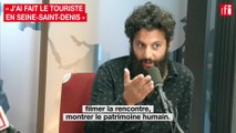 « J'ai fait le touriste en Seine-Saint-Denis »