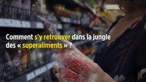 S'y retrouver dans la jungle des « superaliments »