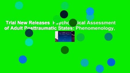 Trial New Releases  Psychological Assessment of Adult Posttraumatic States: Phenomenology,