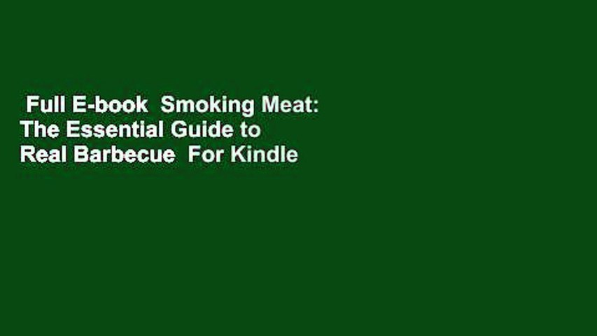 Full E-book  Smoking Meat: The Essential Guide to Real Barbecue  For Kindle