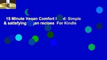15 Minute Vegan Comfort Food: Simple & satisfying vegan recipes  For Kindle