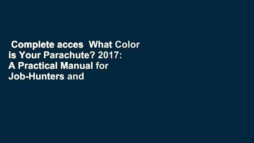 Complete acces  What Color is Your Parachute? 2017: A Practical Manual for Job-Hunters and