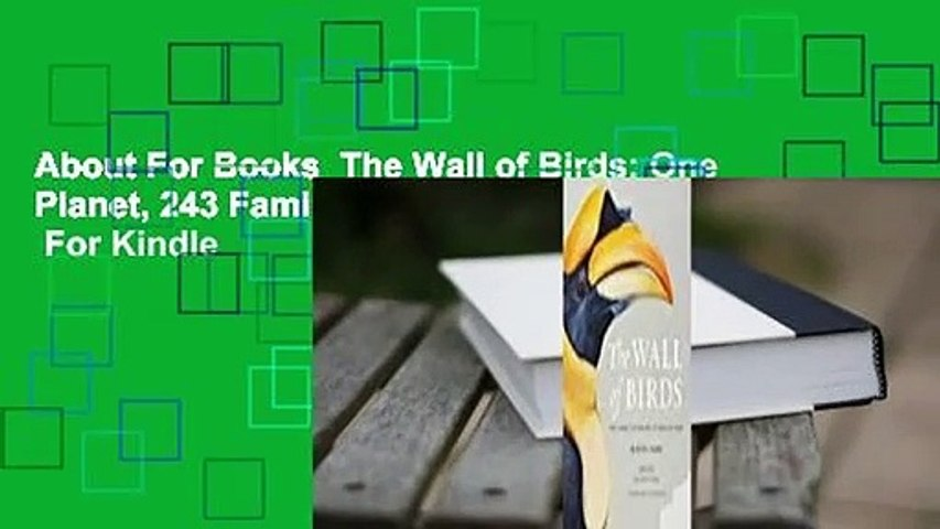 About For Books  The Wall of Birds: One Planet, 243 Families, 375 Million Years  For Kindle