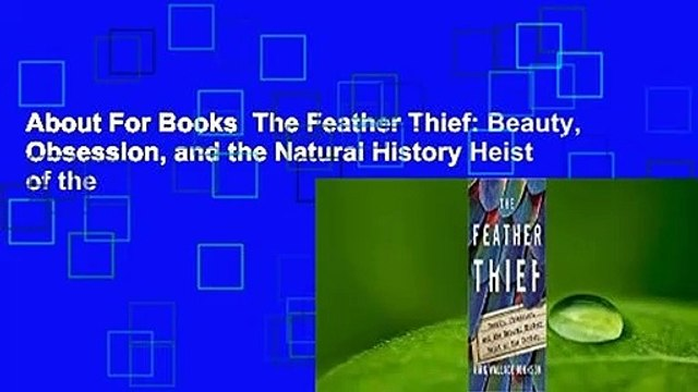 About For Books  The Feather Thief: Beauty, Obsession, and the Natural History Heist of the