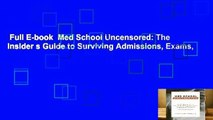 Full E-book  Med School Uncensored: The Insider s Guide to Surviving Admissions, Exams,
