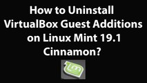 How to Uninstall VirtualBox Guest Additions on Linux Mint 19.1 Cinnamon?
