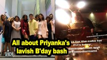 All about Priyanka Chopra Jonas's lavish B'day bash