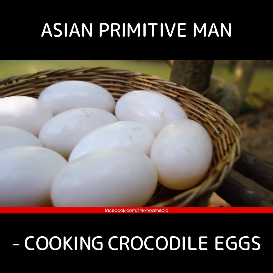 Asian Primitive Man – Cooking Crocodile Eggs