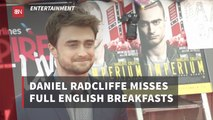 Daniel Radcliffe Misses A British Breakfast