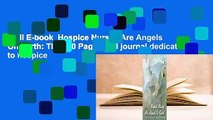 Full E-book  Hospice Nurses Are Angels On Earth: The 150 Page lined journal dedicated to hospice