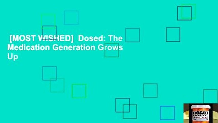 [MOST WISHED]  Dosed: The Medication Generation Grows Up