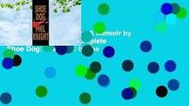 Full E-book  Shoe Dog: A Memoir by the Creator of NIKE Complete    Shoe Dog: A Memoir by the