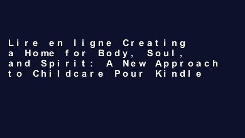 Lire en ligne Creating a Home for Body, Soul, and Spirit: A New Approach to Childcare Pour Kindle