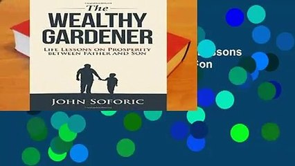 [FREE] The Wealthy Gardener: Life Lessons on Prosperity between Father and Son