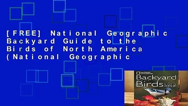 [FREE] National Geographic Backyard Guide to the Birds of North America (National Geographic