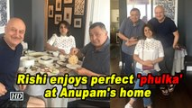 Rishi enjoys perfect 'phulka' at Anupam's home in NY