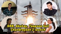 SRK, Akshay, Taapsee hail Chandrayaan 2 launch