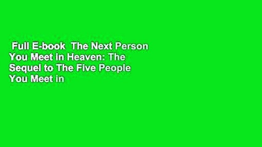 Full E-book  The Next Person You Meet in Heaven: The Sequel to The Five People You Meet in