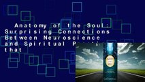 Anatomy of the Soul: Surprising Connections Between Neuroscience and Spiritual Practices that