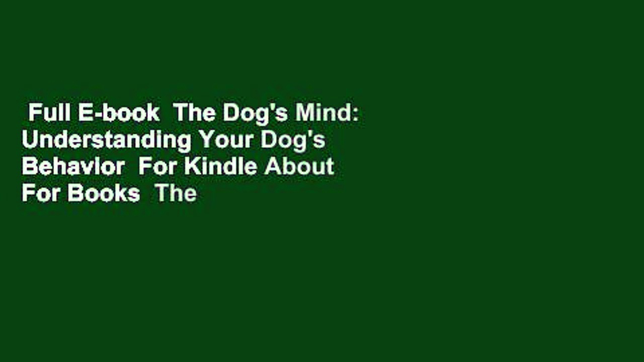 Full E-book  The Dog's Mind: Understanding Your Dog's Behavior  For Kindle About For Books  The