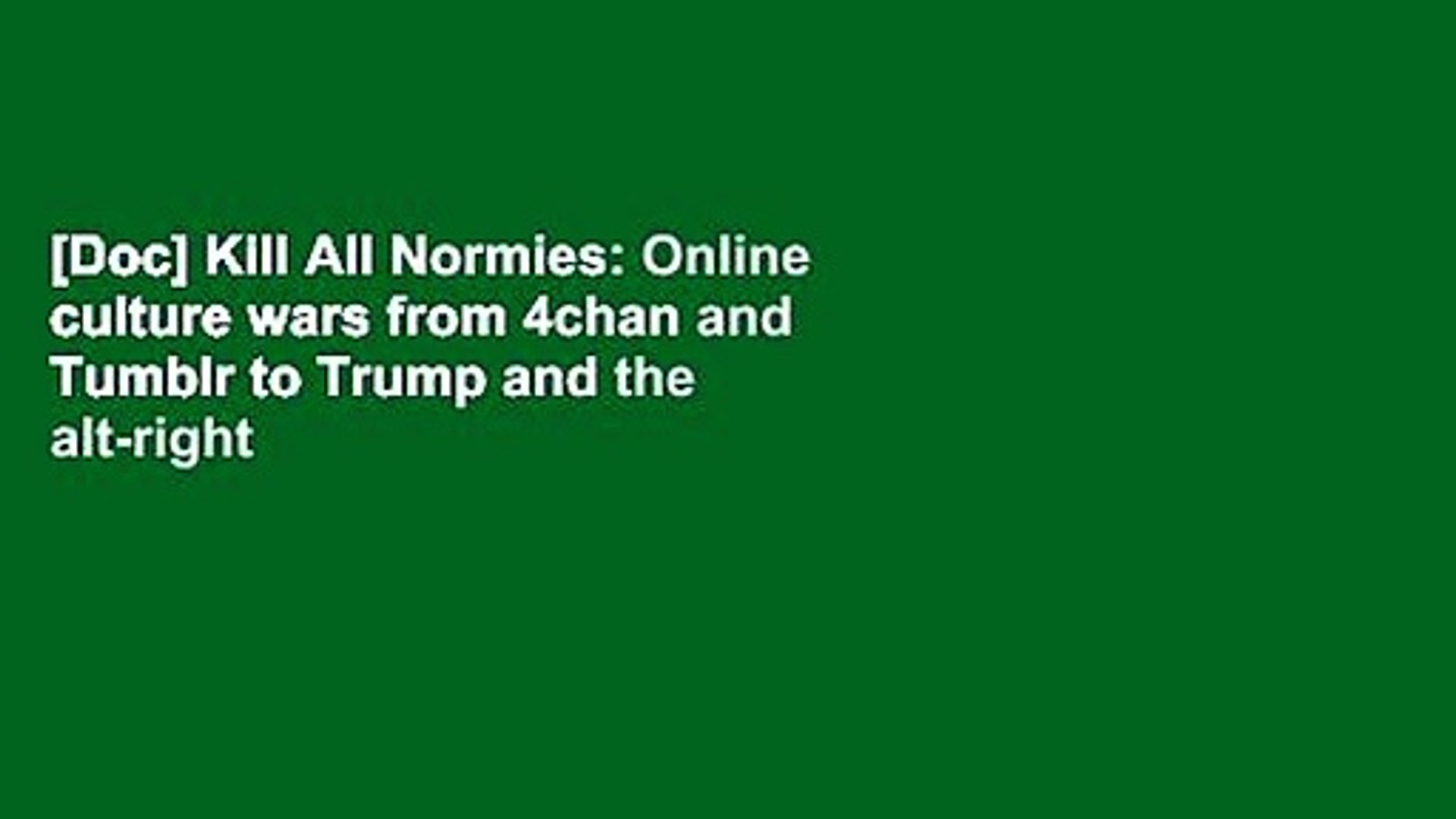[Doc] Kill All Normies: Online culture wars from 4chan and Tumblr to Trump and the alt-right