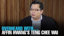 OVERHEARD WITH… Affin HWC's Teng Chee Wai