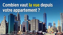 Combien vaut la vue depuis votre appartement ?