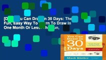 [Doc] You Can Draw in 30 Days: The Fun, Easy Way To Learn To Draw In One Month Or Less: The Fun,
