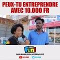 Quand on demande aux passants si on peut entreprendre avec 10000 Francs, voici ce que ça donne !