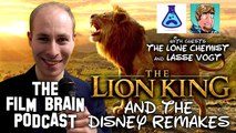 The Film Brain Podcast (w/ The Lone Chemist, Lasse Vogt): The Lion King and the Disney Remakes