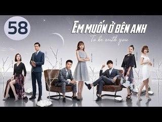 Em Muốn Ở Bên Anh - Tập 58 | Sài Bích Vân | Tình Cảm Lãng Mạn Đặc Sắc
